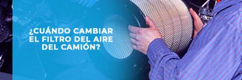 ¿Cuándo cambiar el filtro de aire de tu camión?