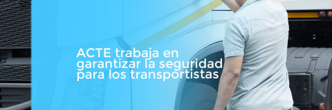 ACTE trabaja en garantizar la seguridad para los transportistas