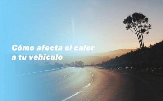 Cómo afecta el calor a tu vehículo