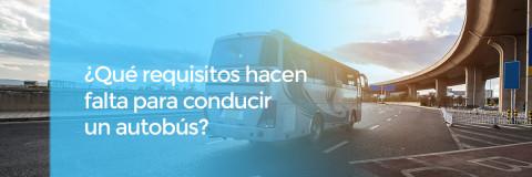 ¿Qué requisitos hacen falta para conducir un autobús?