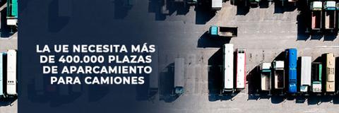 Europa necesita más de 400.000 plazas de aparcamiento para camiones.