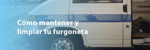 Cómo mantener y limpiar tu furgoneta correctamente
